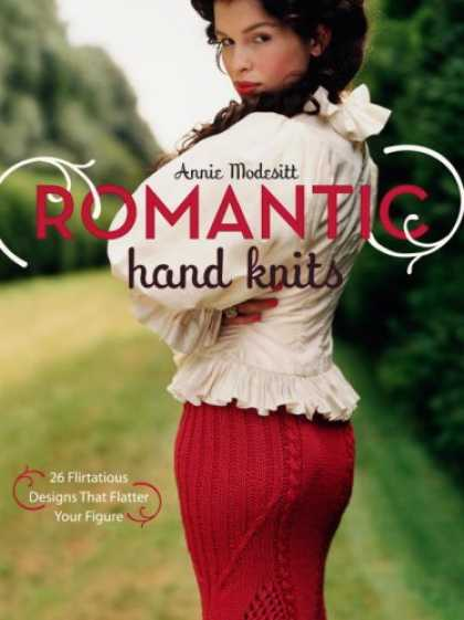 Bestsellers (2007) - Romantic Hand Knits: 26 Flirtatious Designs That Flatter Your Figure by Annie Mo
