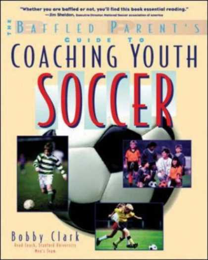 Bestsellers (2007) - Coaching Youth Soccer: A Baffled Parent's Guide by Bobby Clark