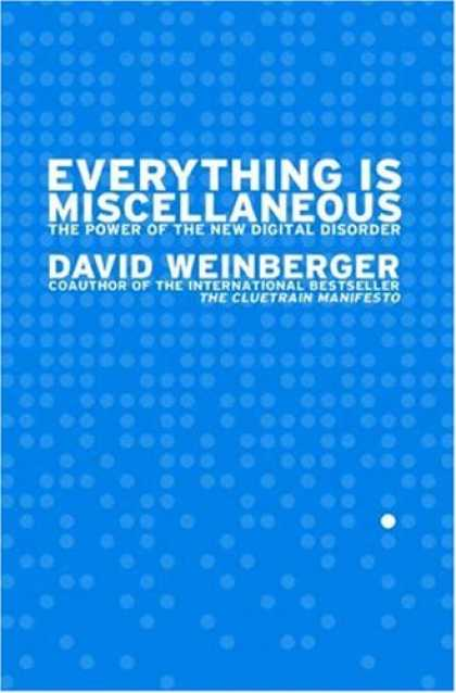 Bestsellers (2007) - Everything Is Miscellaneous: The Power of the New Digital Disorder by David Wein