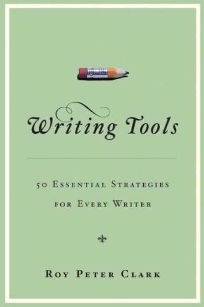 Bestsellers (2007) - Writing Tools: 50 Essential Strategies for Every Writer by Roy Peter Clark