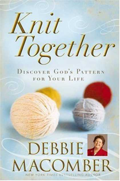 Bestsellers (2007) - Knit Together: Discover God's Pattern for Your Life by Debbie Macomber