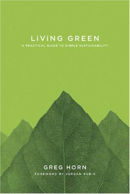 Bestsellers (2007) - Living Green: A Practical Guide to Simple Sustainability by Greg Horn