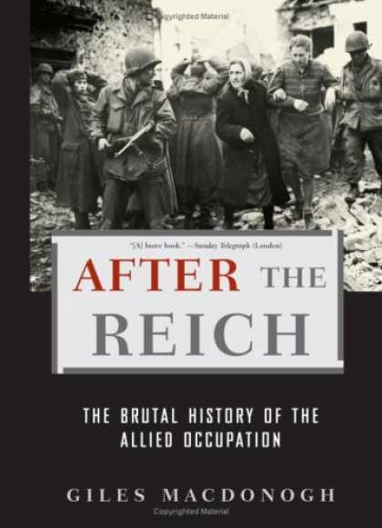 Bestsellers (2007) - After the Reich: The Brutal History of The Allied Occupation by Giles MacDonogh
