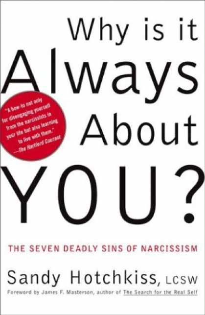 Bestsellers (2007) - Why Is It Always About You? : The Seven Deadly Sins of Narcissism by Sandy Hotch