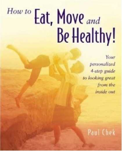 Bestsellers (2007) - How to Eat, Move and Be Healthy! by Paul Chek