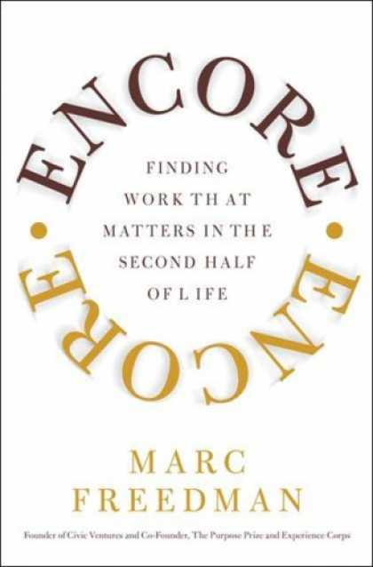 Bestsellers (2007) - Encore: Finding Work that Matters in the Second Half of Life by Marc Freedman