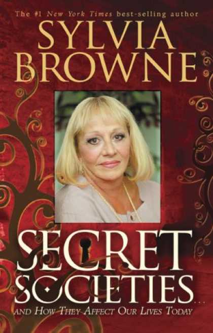 Bestsellers (2007) - Secret Societies...and How They Affect Our Lives Today by Sylvia Browne
