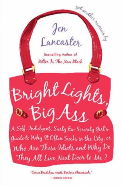 Bestsellers (2007) - Bright Lights, Big Ass: A Self-Indulgent, Surly, Ex-Sorority Girl's Guide to Why