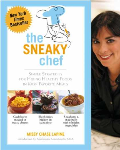 Bestsellers (2007) - The Sneaky Chef: Simple Strategies for Hiding Healthy Foods in Kids Favorite Mea