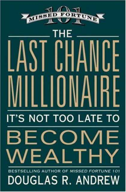 Bestsellers (2007) - The Last Chance Millionaire: It's Not Too Late to Become Wealthy by Douglas R. A