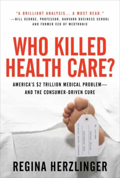 Bestsellers (2007) - Who Killed HealthCare?: America's $2 Trillion Medical Problem - and the Consumer