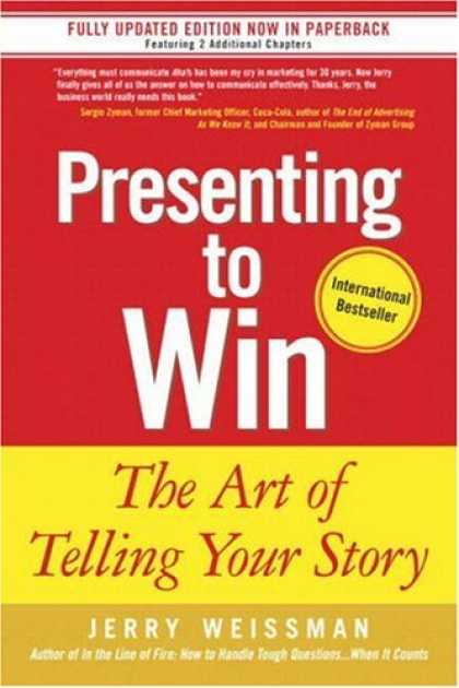 Bestsellers (2007) - Presenting to Win: The Art of Telling Your Story by Jerry Weissman
