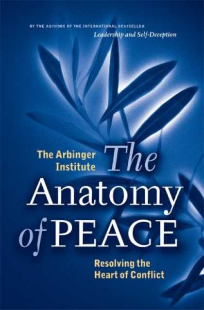 Bestsellers (2007) - The Anatomy of Peace: Resolving the Heart of Conflict (BK Life (Hardcover))
