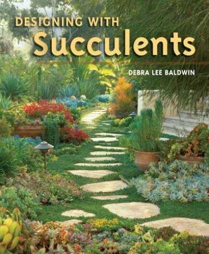 Bestsellers (2007) - Designing with Succulents by Debra Lee Baldwin