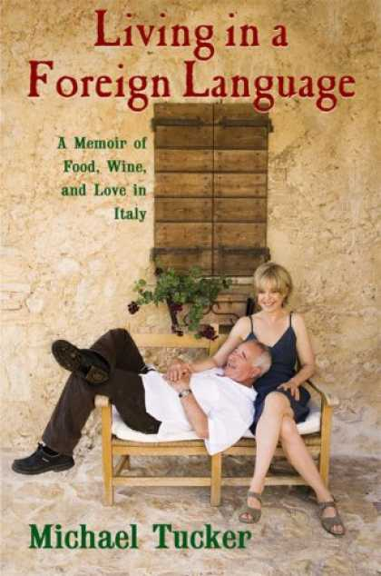 Bestsellers (2007) - Living in a Foreign Language: A Memoir of Food, Wine, and Love in Italy by Micha