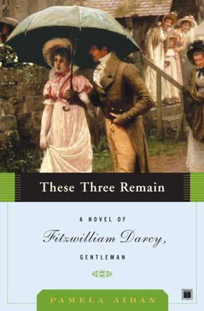 Bestsellers (2007) - These Three Remain: A Novel of Fitzwilliam Darcy, Gentleman