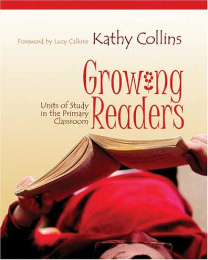 Bestsellers (2007) - Growing Readers: Units Of Study In The Primary Classroom by Kathy Collins