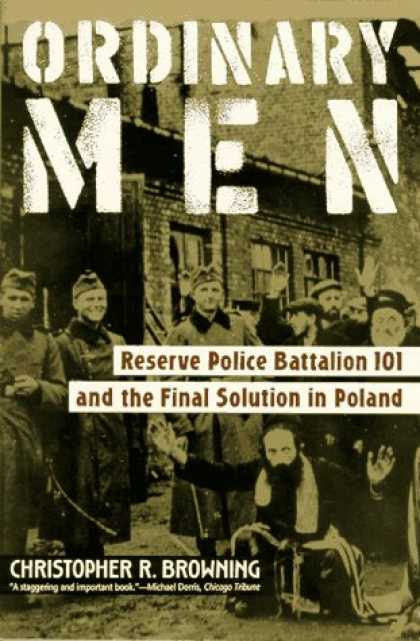 Bestsellers (2007) - Ordinary Men: Reserve Police Battalion 101 and the Final Solution in Poland by C
