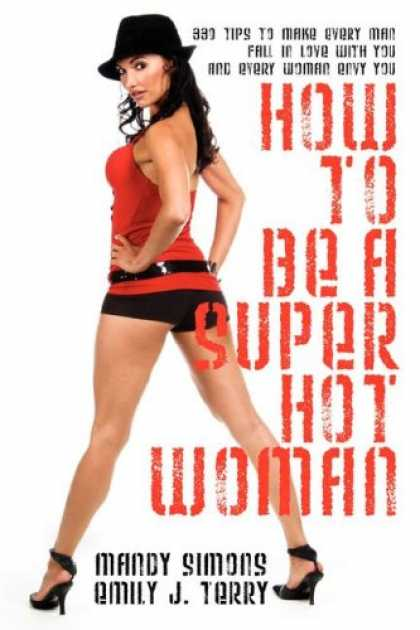 Bestsellers (2007) - How to be a Super Hot Woman: 339 Tips to Make Every Man Fall in Love with You an