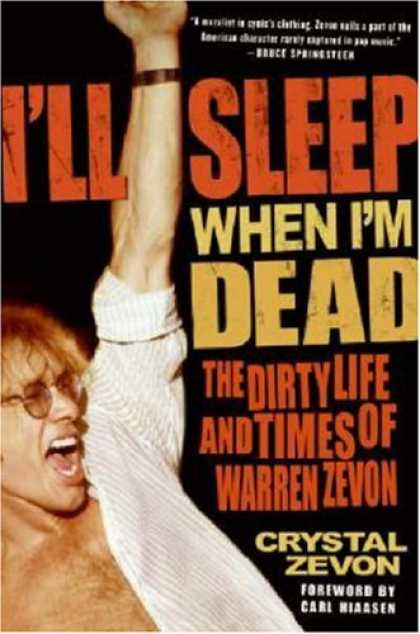 Bestsellers (2007) - I'll Sleep When I'm Dead: The Dirty Life and Times of Warren Zevon by Crystal Ze