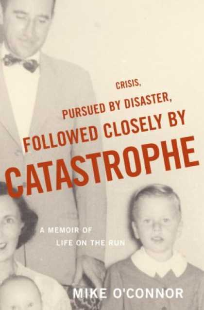 Bestsellers (2007) - Crisis, Pursued by Disaster, Followed Closely by Catastrophe: A Memoir of Life o