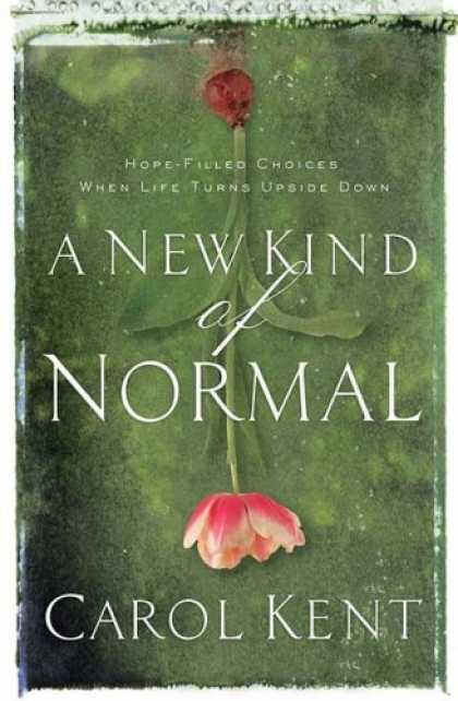 Bestsellers (2007) - A New Kind of Normal: Hope-Filled Choices When Life Turns Upside Down by Carol K
