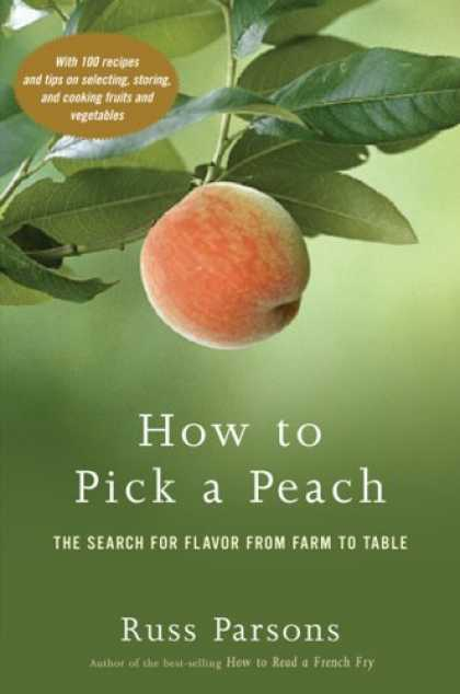 Bestsellers (2007) - How to Pick a Peach: The Search for Flavor from Farm to Table by Russ Parsons