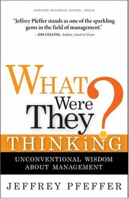 Bestsellers (2007) - What Were They Thinking?: Unconventional Wisdom About Management by Jeffrey Pfef