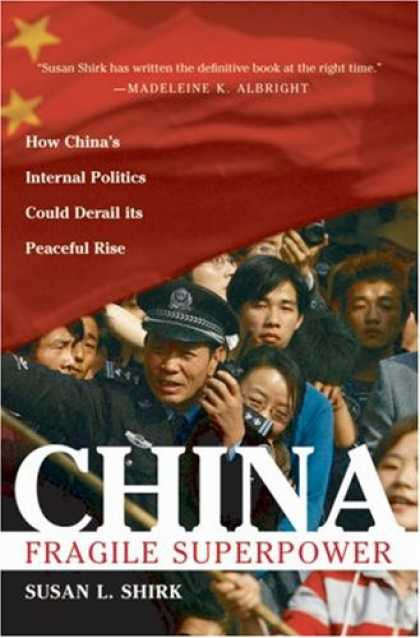 Bestsellers (2007) - China: Fragile Superpower: How China's Internal Politics Could Derail Its Peacef