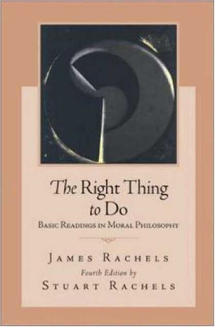 Bestsellers (2007) - The Right Thing To Do: Basic Readings in Moral Philosophy by James Rachels