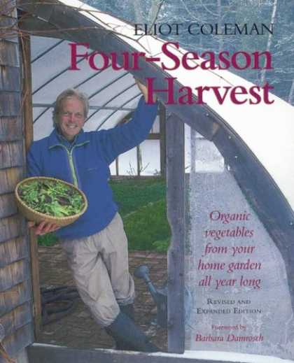 Bestsellers (2007) - Four-Season Harvest: Organic Vegetables from Your Home Garden All Year Long by E