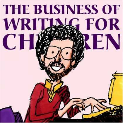 Bestsellers (2007) - The Business of Writing for Children: An Award-Winning Author's Tips on Writing