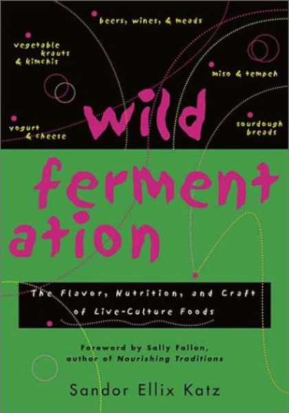 Bestsellers (2007) - Wild Fermentation: The Flavor, Nutrition, and Craft of Live-Culture Foods by San
