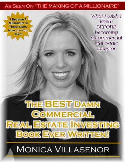 Bestsellers (2007) - The BEST Damn Commercial Real Estate Investing Book Ever Written! by Monica Vill