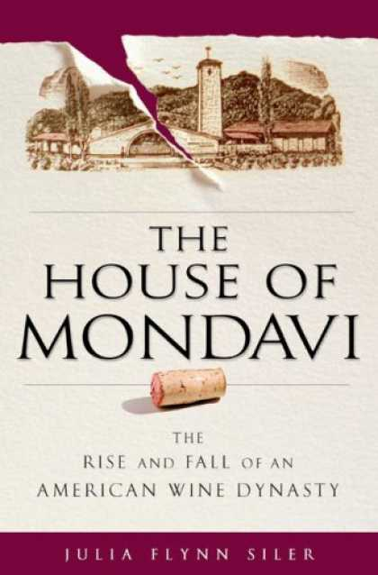 Bestsellers (2007) - The House of Mondavi: The Rise and Fall of an American Wine Dynasty by Julia Fly