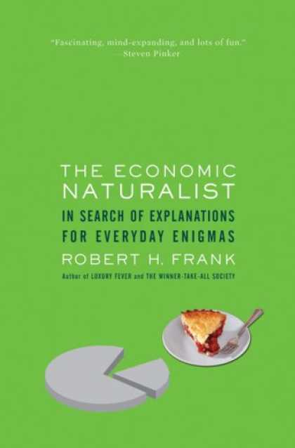 Bestsellers (2007) - The Economic Naturalist: In Search of Explanations for Everyday Enigmas by Rober
