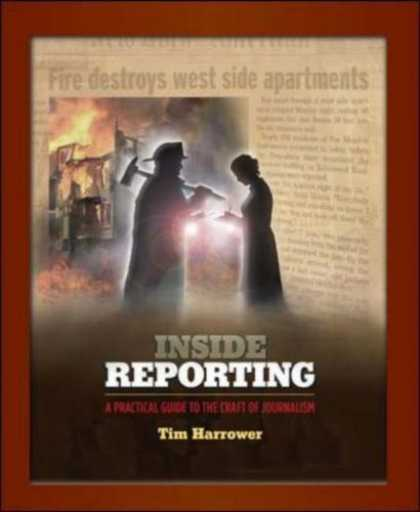 Bestsellers (2007) - Inside Reporting: A Practical Guide to the Craft of Journalism by Tim Harrower