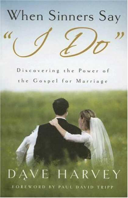 "Bestsellers (2007) - When Sinners Say ""I Do"": Discovering the Power of the Gospel for Marriage by Dav"