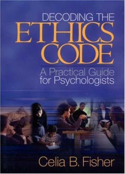 Bestsellers (2007) - Decoding the Ethics Code: A Practical Guide for Psychologists by Celia B. Fisher