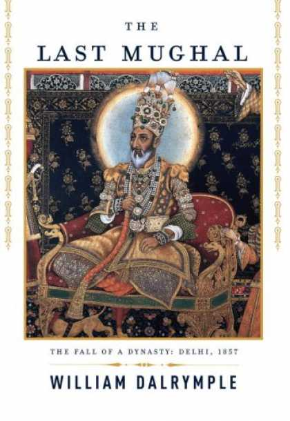 Bestsellers (2007) - The Last Mughal: The Fall of a Dynasty: Delhi, 1857 by William Dalrymple