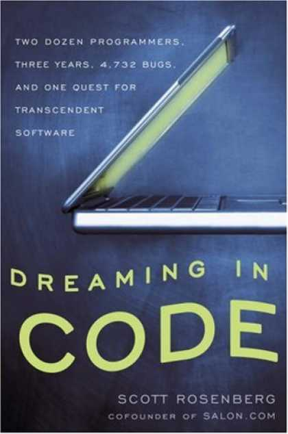 Bestsellers (2007) - Dreaming in Code: Two Dozen Programmers, Three Years, 4,732 Bugs, and One Quest