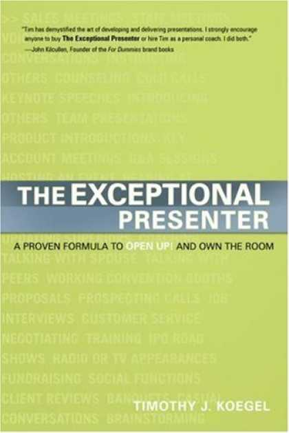 Bestsellers (2007) - The Exceptional Presenter: A Proven Formula to Open Up and Own the Room by Timot