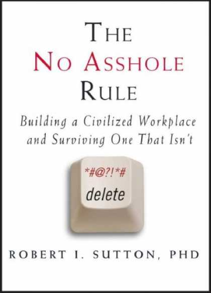 Bestsellers (2007) - The No Asshole Rule: Building a Civilized Workplace and Surviving One That Isn't