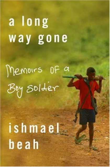 Bestsellers (2007) - A Long Way Gone: Memoirs of a Boy Soldier by Ishmael Beah