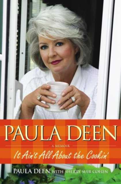 Bestsellers (2007) - Paula Deen: It Ain't All About the Cookin' by Paula Deen
