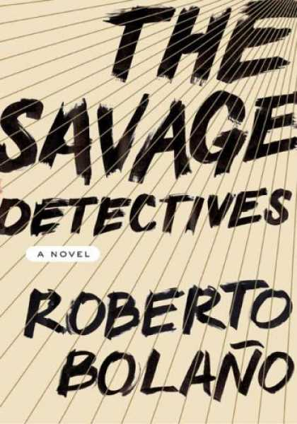 Bestsellers (2007) - The Savage Detectives: A Novel by Roberto Bolano
