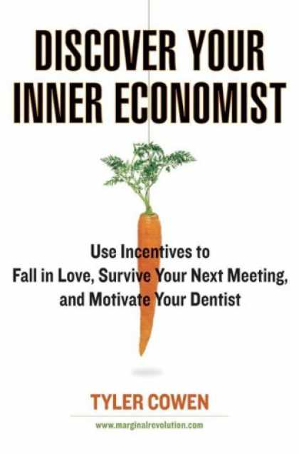 Bestsellers (2007) - Discover Your Inner Economist: Use Incentives to Fall in Love, Survive Your Next