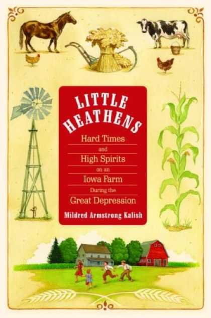 Bestsellers (2007) - Little Heathens: Hard Times and High Spirits on an Iowa Farm During the Great De