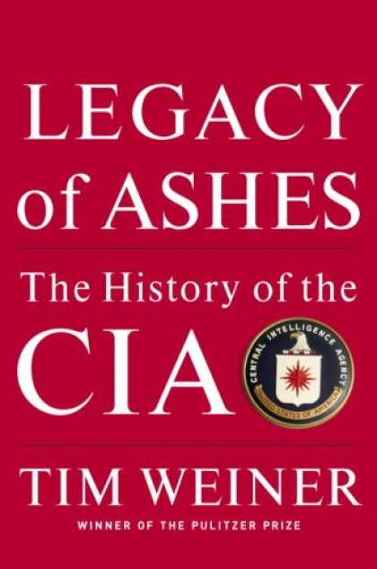 Bestsellers (2007) - Legacy of Ashes: The History of the CIA by Tim Weiner