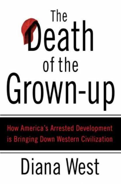 Bestsellers (2007) - The Death of the Grown-up: How America's Arrested Development Is Bringing Down W
